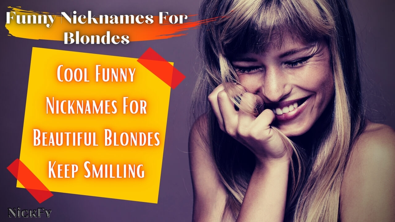 Funny Nicknames For Blondes