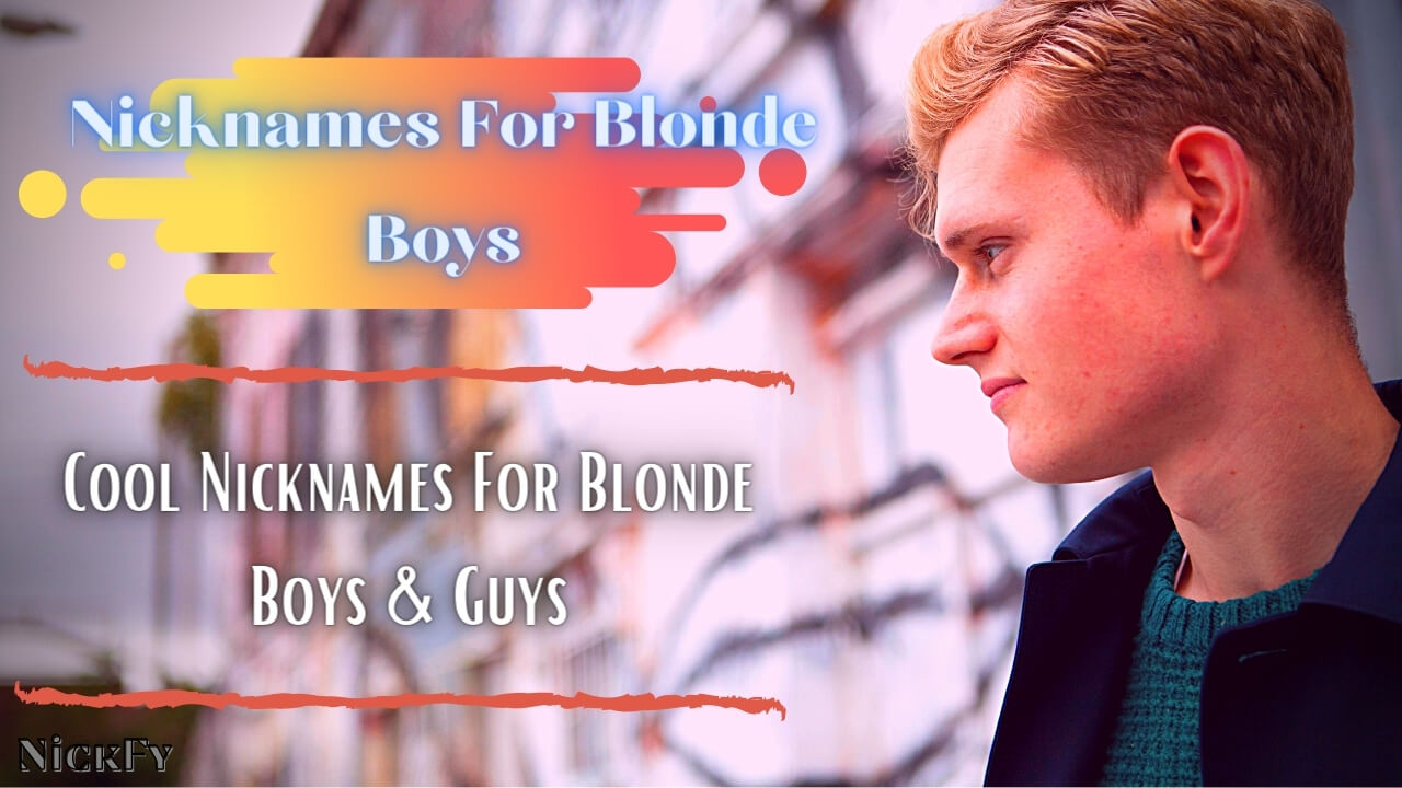 Nicknames for blonde boys & guys | Cool nicknames for blonde guys and boys