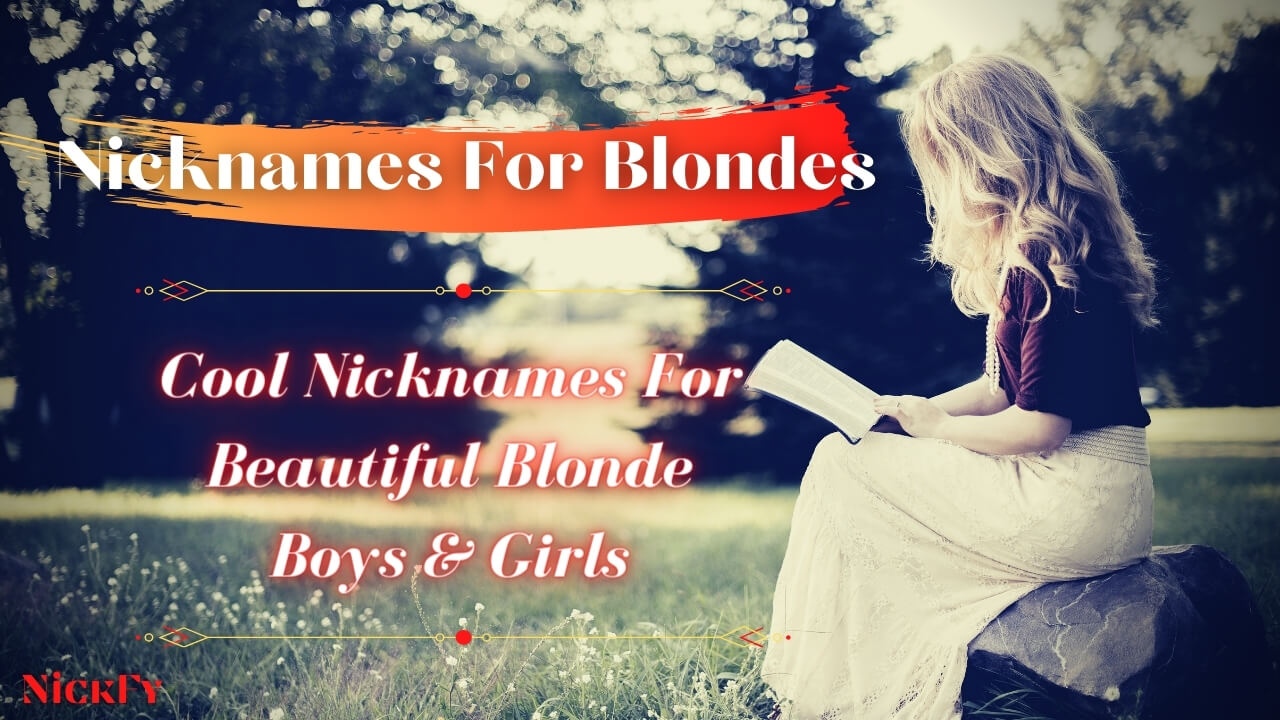 Nicknames For Blondes | Nicknames For Beautiful Blonde Boys & Girls