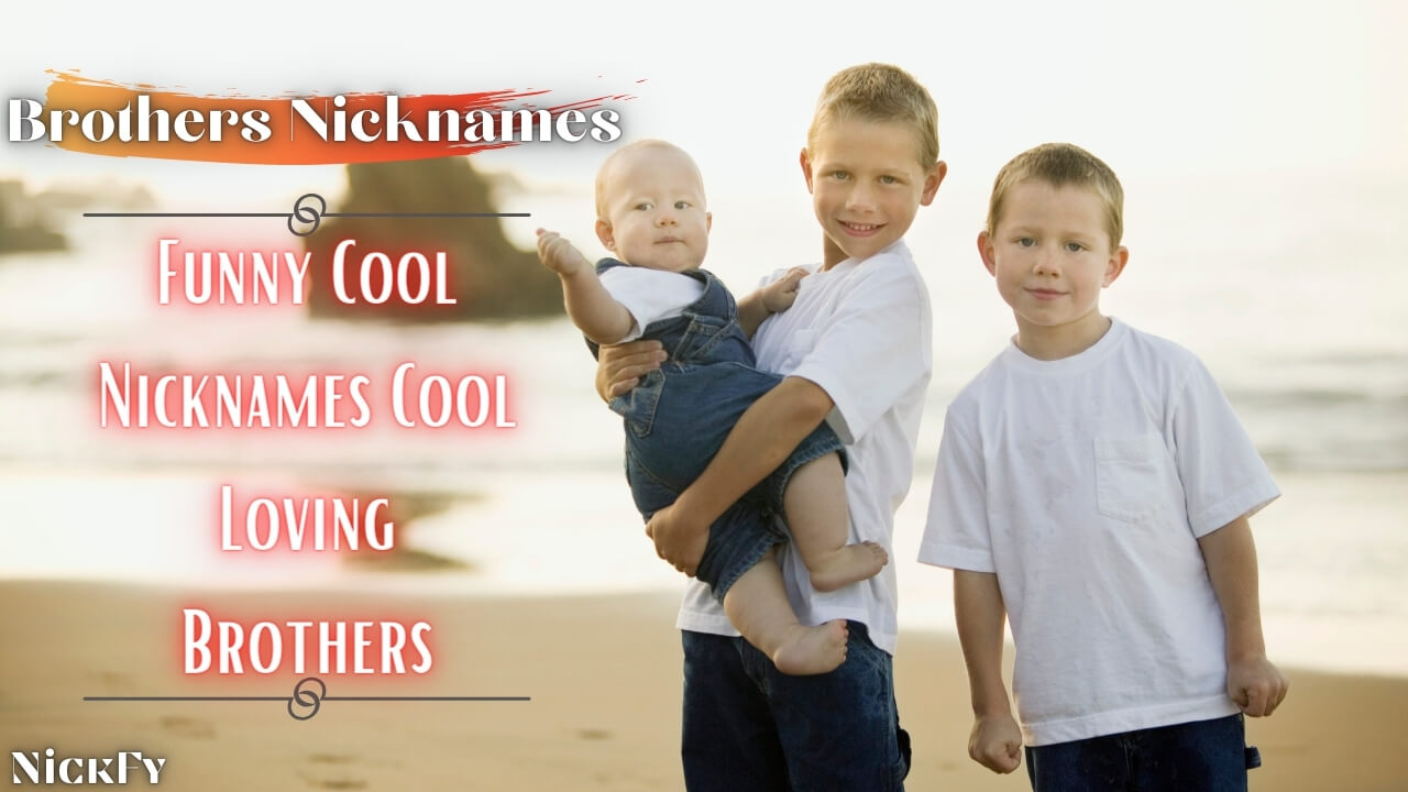 Brother Nicknames   Funny Cool Cute Nicknames For Brothers