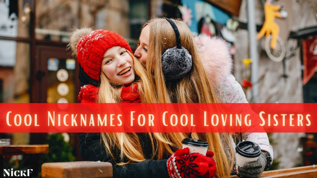 Cool Sister Nicknames For Rocking Cool Sisters