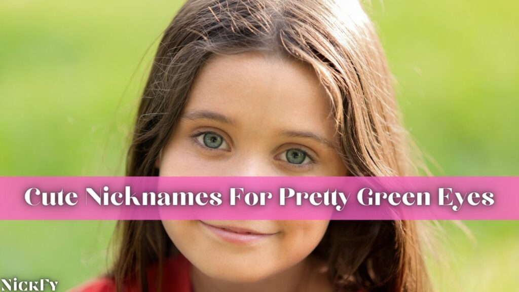 Cute Green Eyes Nicknames For People With Green Eyes