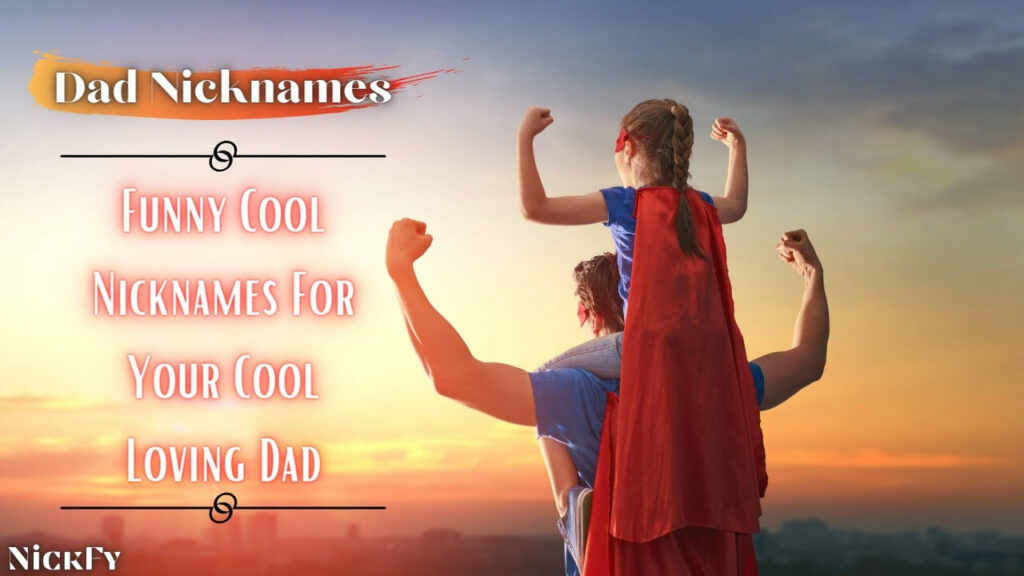 Dad Nicknames | Funny Sweet Nicknames for Father