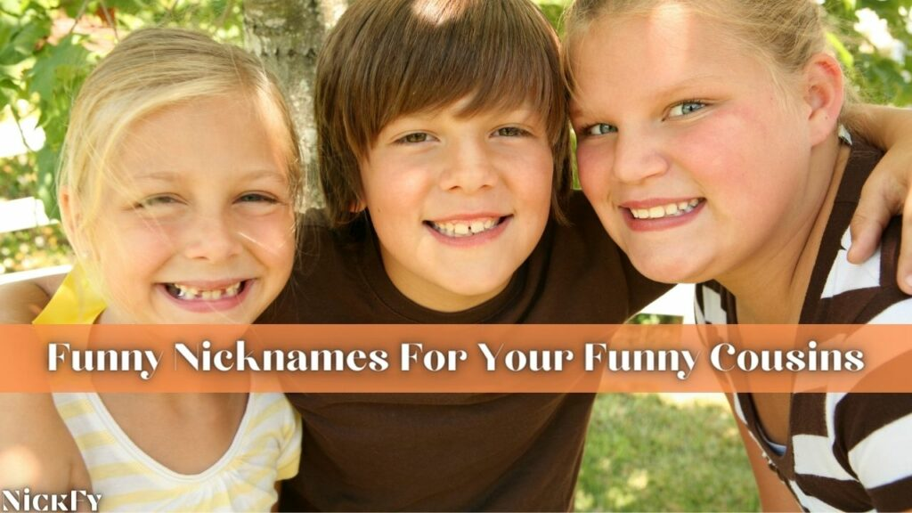Funny Nicknames For Cousins