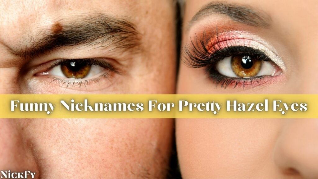Funny Nicknames For People With Hazel Eyes