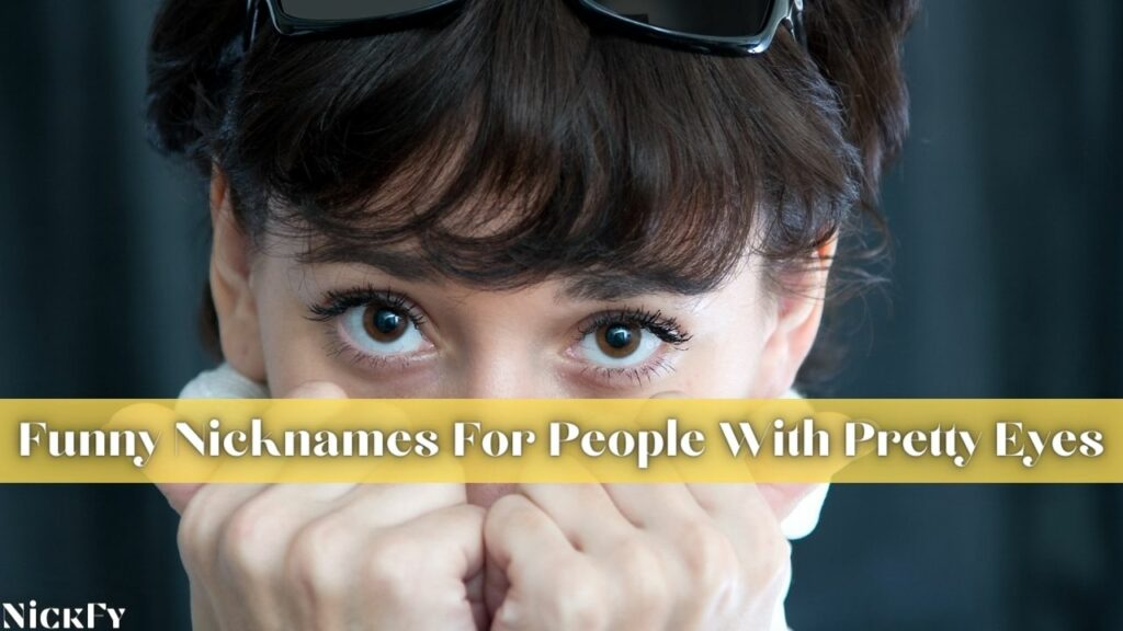 Funny Nicknames For People With Pretty Eyes
