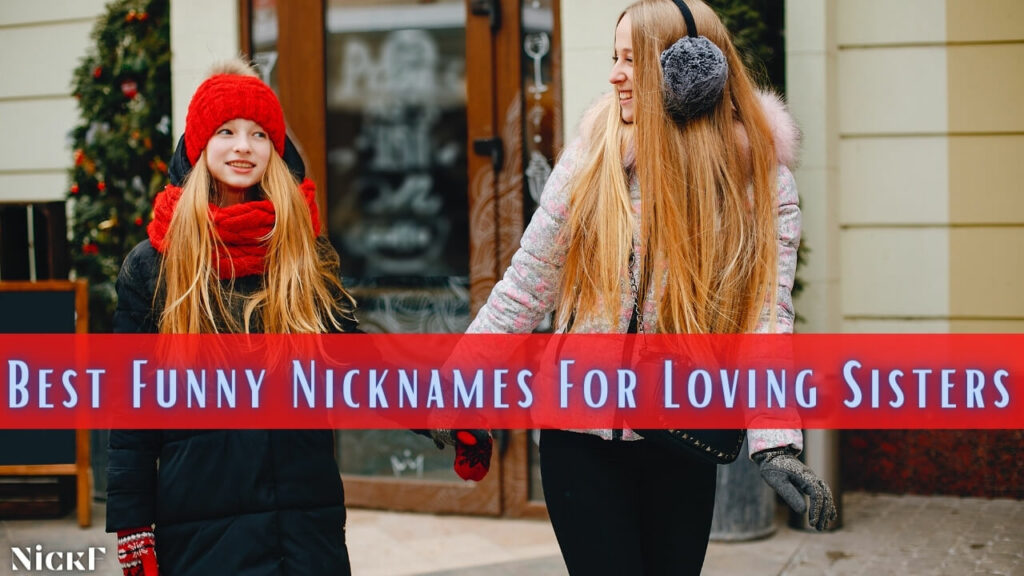 Funny Sister Nicknames For Funny Sisters