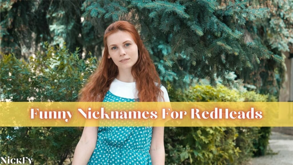 Funny RedHead Nicknames For RedHeads