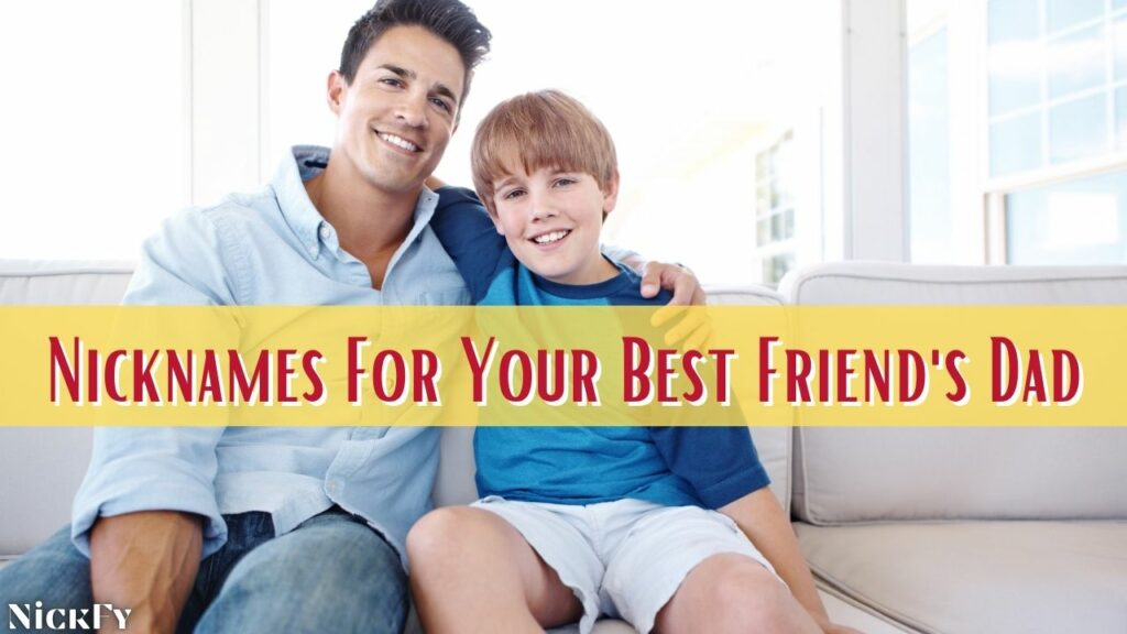 Dad Nicknames For Your Best Friends Dad
