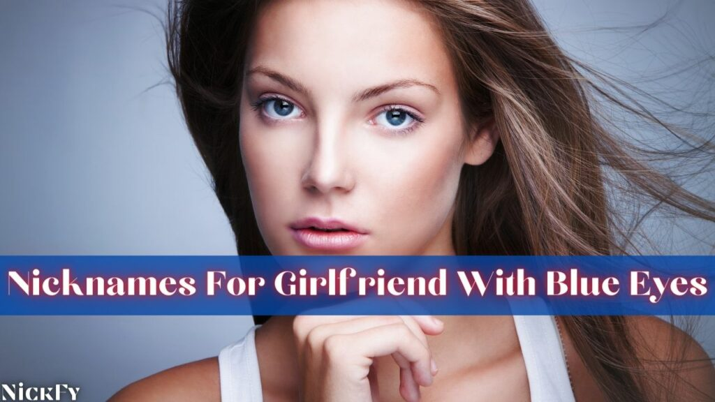 Blue Eyed Nicknames For Girlfriend With Blue Eyes