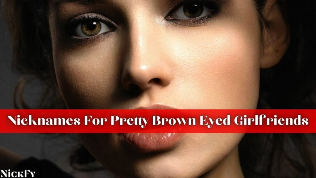Nicknames For Girlfriends With Brown Eyes