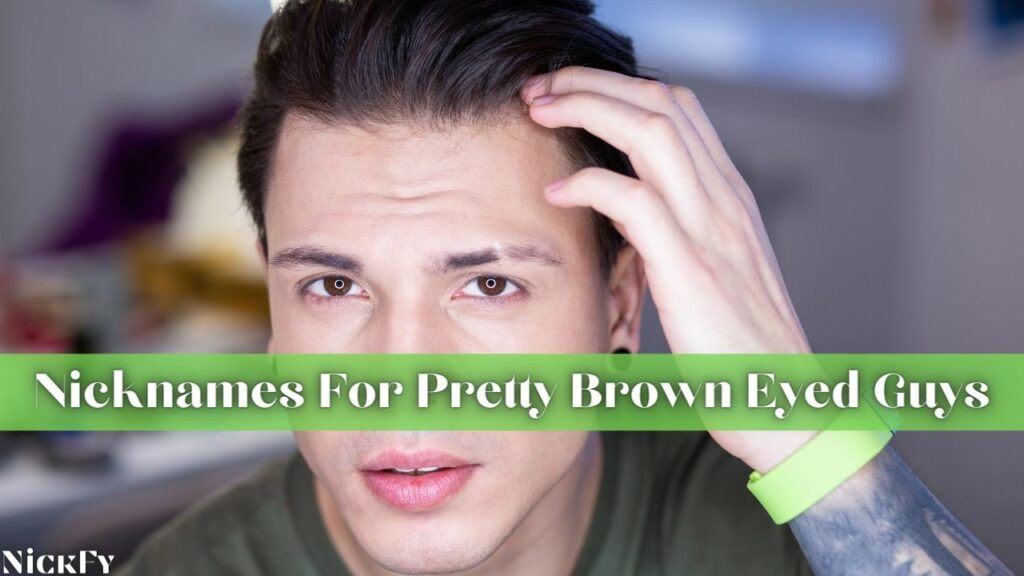 Brown Eyes Nicknames For Guys With Brown Eyes