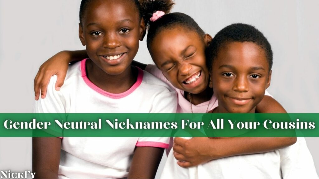 Gender Neutral Cousin Nicknames For All Cousins