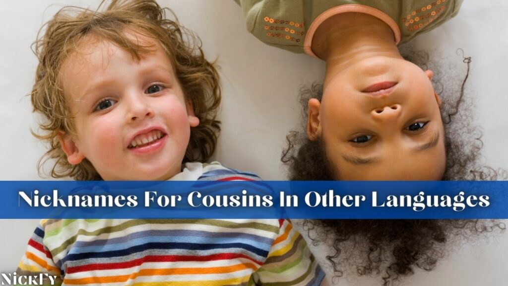 Nicknames For Cousins In Different Languages