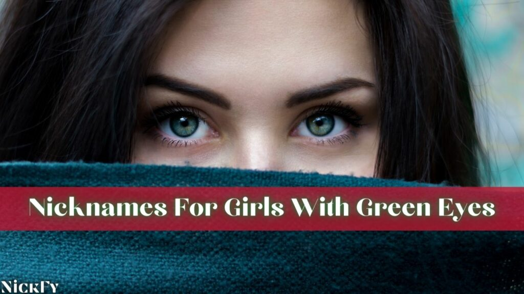 Cute Green Eyes Nicknames For Girls With Green Eyes