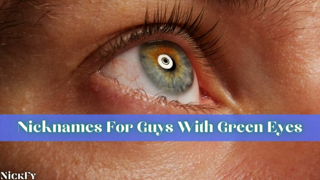 Green Eyes Nicknames For Guys With Green Eyes