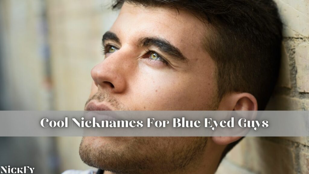 Blue Eyes Nicknames For Guys With Blue Eyes