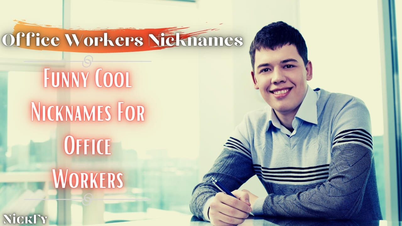 Office Worker Nicknames | Cool Funny Nicknames For Office Workers