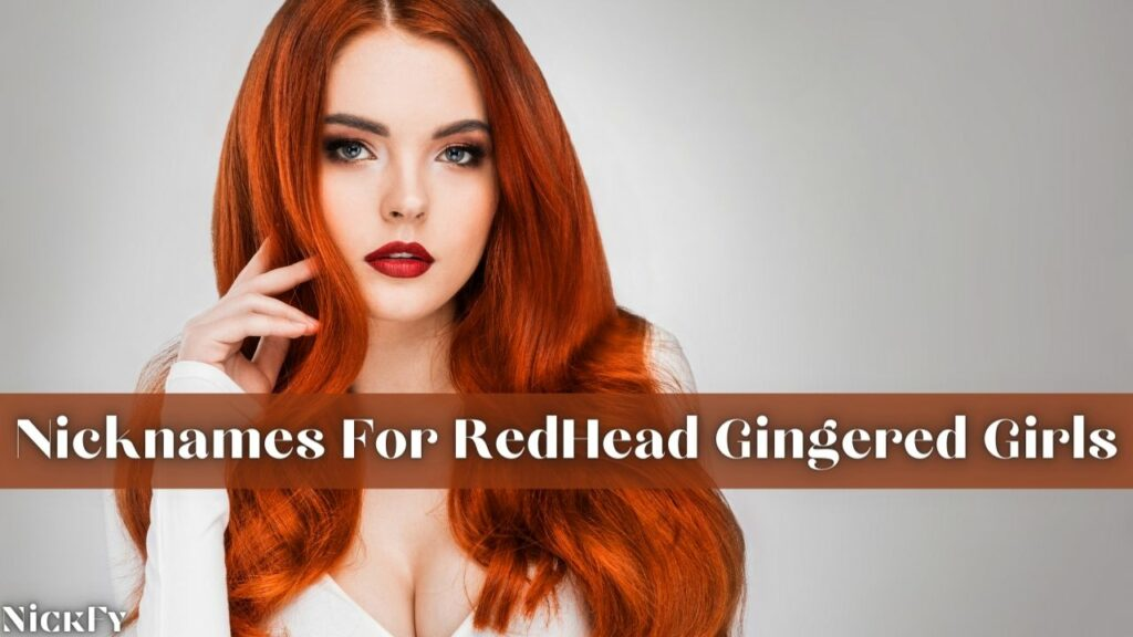 RedHead Nicknames For Girls With Red Ginger Hairs