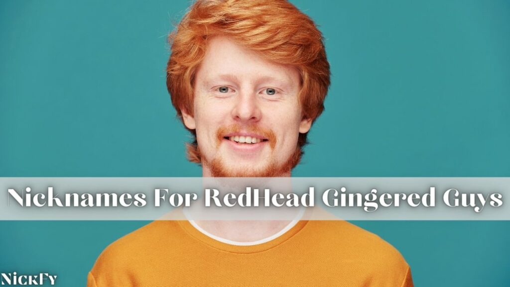 RedHead Nicknames For RedHead Guys With Red Ginger Hairs