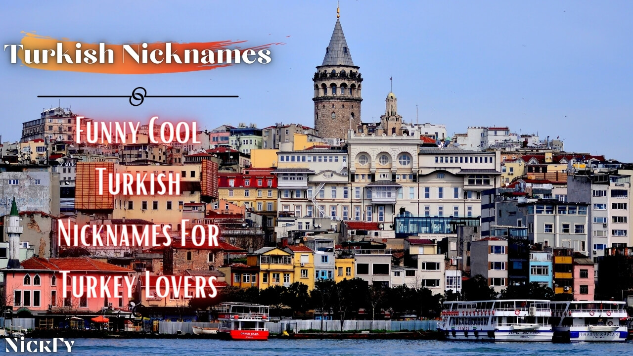 Turkish Nicknames | Cool Funny Turkish Nicknames For Guys & Girls